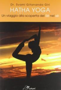2. Hatha Yoga Un viaggio alla scoperta del sé nel sé Swami Gitananda Giri- Ed. Laksmi .